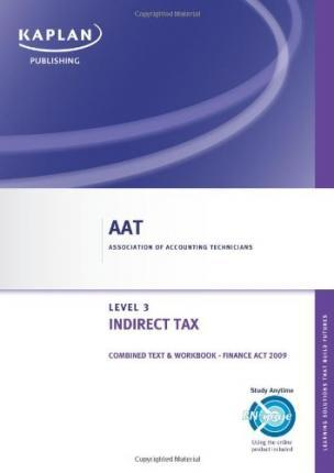 Indirect Tax - Combined Text and Workbook: Level 3 diploma in accounting