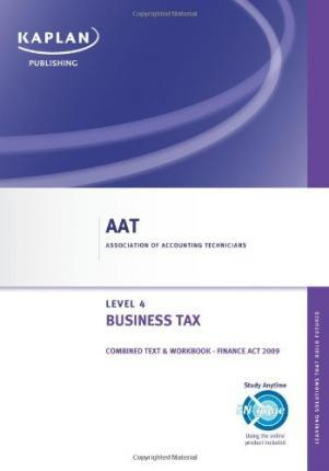 Business Tax - Combined Text and Workbook: Level 4 diploma in accounting