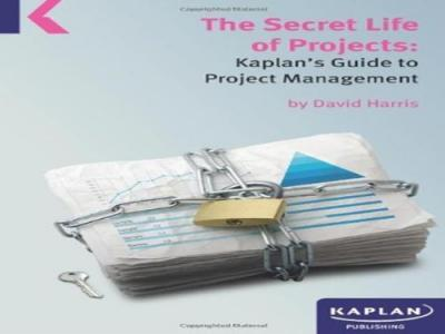 A Secret Life of Projects: Kaplan's Guide to Project Management by David Harris