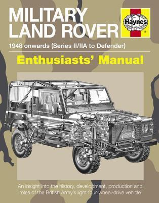 Military Land Rover Manual  An insight into the history, development, production and roles of the British Army's light four-whee