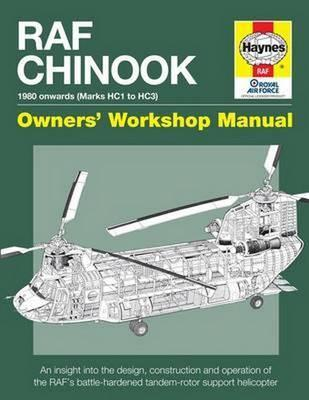RAF Chinook Owners' Workshop Manual : An insight into the design, construction, operation and maintenance of the RAF's tandem-rotor support helicopter