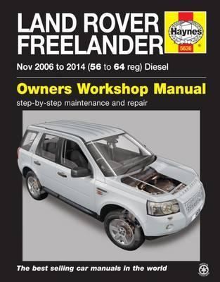 Land Rover Freelander Diesel Service and Repair Manual: 2006 - 2014