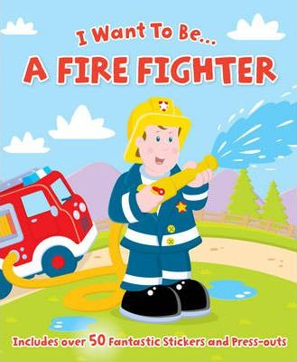 I Want to be a...Firefighter