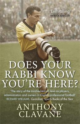 Does Your Rabbi Know You're Here? : The Story of English Football's Forgotten Tribe