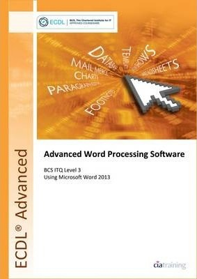 ECDL Advanced Word Processing Software Using Word 2013 (BCS ITQ Level 3)