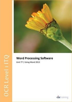 OCR Level 1 ITQ - Unit 77 - Word Processing Software Using Microsoft Word 2013