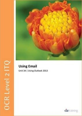 OCR Level 2 ITQ - Unit 34 - Using E-Mail Using Microsoft Outlook 2013