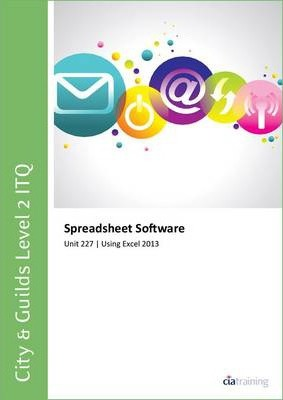 City & Guilds Level 2 ITQ - Unit 227 - Spreadsheet Software Using Microsoft Excel 2013
