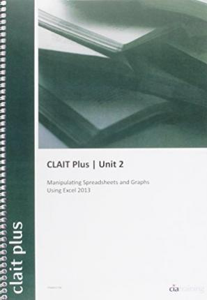 CLAIT Plus 2006 Unit 2 Manipulating Spreadsheets and Graphs Using Excel 2013