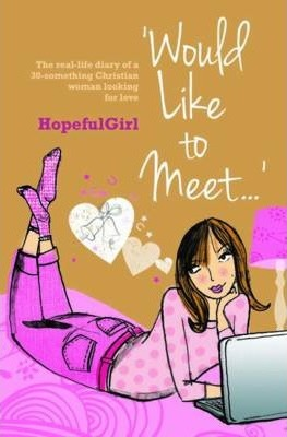 Would Like to Meet...: The Real-life Diary of a 30-something Christian Woman Looking for Love
