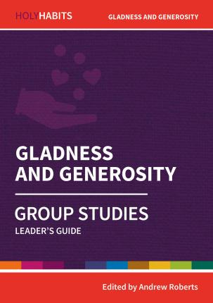 Holy Habits Group Studies Gladness and Generosity  Leader's Guide