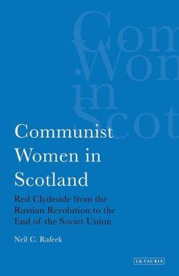 Communist Women in Scotland: Red Clydeside from the Russian Revolution to the End of the Soviet Union