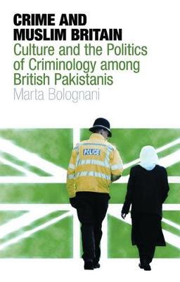 Crime and Muslim Britain: Race, Culture and the Politics of Criminology Among British Pakistanis