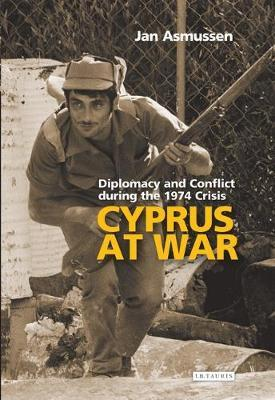 Cyprus at War: Diplomacy and Conflict During the 1974 Crisis