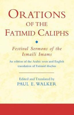 Orations of the Fatimid Caliphs: Festival Sermons of the Ismaili Imams