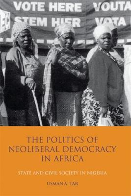 The Politics of Neoliberal Democracy in Africa