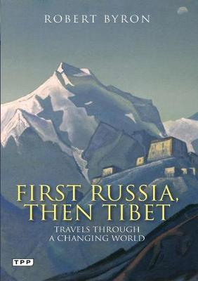 First Russia, Then Tibet: Travels Through a Changing World