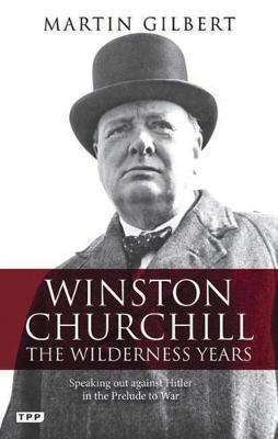 Winston Churchill - The Wilderness Years: Speaking Out Against Hitler in the Prelude to War
