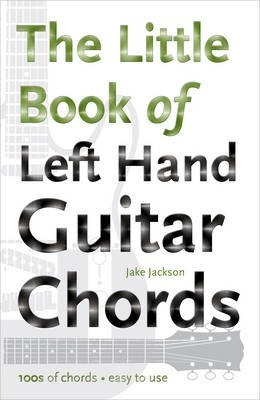 The Little Book of Left Hand Guitar Chords : Jake Jackson