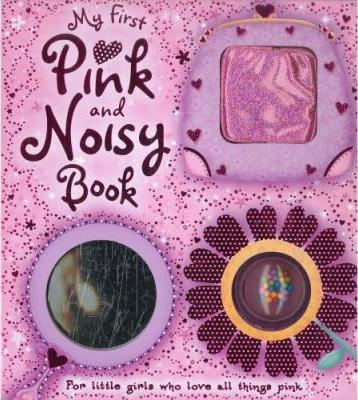 My First Pink and Sparkly Noisy Book