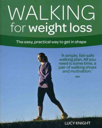 Walking for Weight Loss : The Easy, Practical Way to Get in Shape