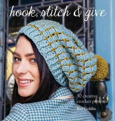 Hook, Stitch and Give: 30 Elegant Projects for Making and Giving
