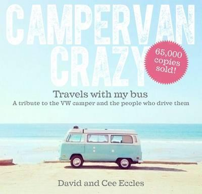 Campervan Crazy: Travels with my Bus: A Tribute to the VW Camper