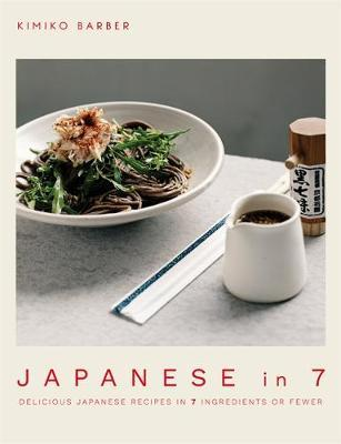 Japanese in 7 : Delicious Japanese recipes in 7 ingredients or fewer
