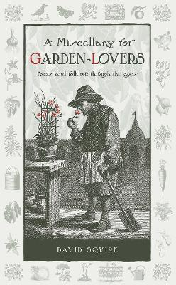 A Miscellany for Garden-Lovers  Facts and Folklore Through the Ages
