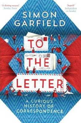 To the Letter : A Curious History of Correspondence