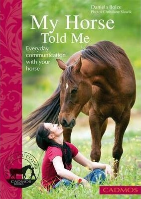 My Horse Told Me : Everyday Communication with Your Horse