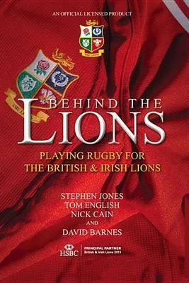 Behind the Lions  Playing Rugby for the British and Irish Lions
