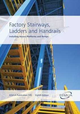 Factory Stairways, Ladders and Handrails - Including Access Platforms and Ramps