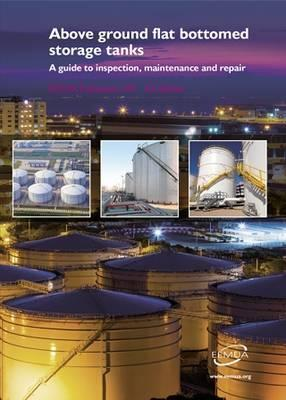 Above Ground Flat Bottomed Storage Tanks, a Guide to Inspection, Maintenance and Repair