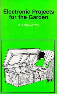 Electronic Projects for the Garden : Roy Bebbington : 9780859343671