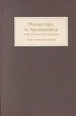 Manuscripts in Northumbria in the Eleventh and Twelfth Centuries