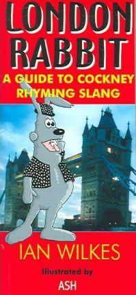 London Rabbit : A Guide to Cockney Rhyming Slang