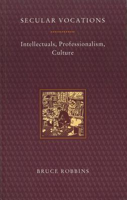 Secular Vocations  Intellectuals, Professionalism, Culture