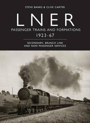 LNER Passenger Trains and Formations 1923-67 : Secondary, Branch Line and Non-Passenger Services