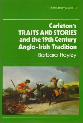 Carleton's Traits and Stories and the Nineteenth Century Anglo-Irish Tradition