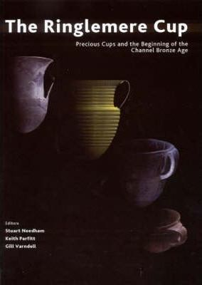 The Ringlemere Cup: Precious Cups and the Beginning of the Channel Bronze Age