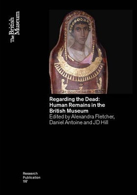 Regarding the Dead: Human Remains in the British Museum