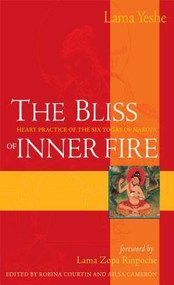 The Bliss of Inner Fire : Heart Practice of the Six Yogas of Naropa