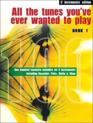 All the Tunes You've Ever Wanted to Play: C Instruments: Book 1