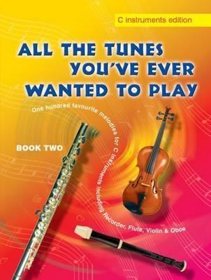 All the Tunes You've Ever Wanted to Play: C Instruments: Book 2