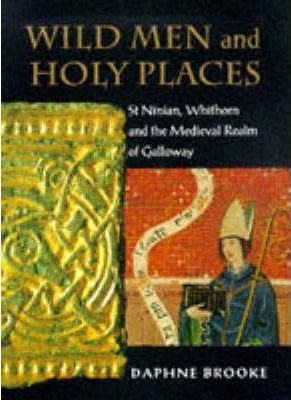 Wild Men and Holy Places : St.Ninian, Whithorn and the Medieval Realm of Galloway
