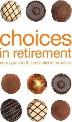Choices in Retirement: Your Guide to the Essential Information