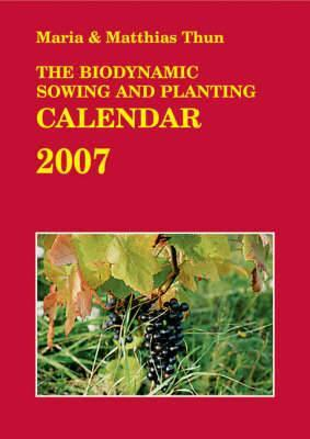 The Biodynamic Sowing and Planting Calendar 2007: 2007