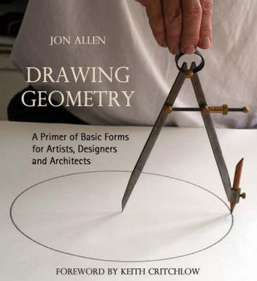 Drawing Geometry : A Primer of Basic Forms for Artists, Designers and Architects
