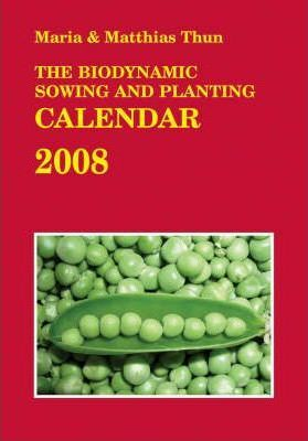 The Biodynamic Sowing and Planting Calendar 2008
